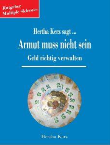 """Cover des Buches """"Hertha kerz sagt Armut muss nicht sein"""". Das Buch kostet 18,99 €, hat 614 Seiten. Paperback und ist erstellt worden bei BoD - Books on Demand. Klicken sie und Sie werden auf die Seite des Autorenwelt Buchshops gelotst, auf dem sie  das Buch kaufen können."""